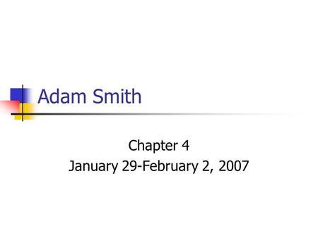 Adam Smith Chapter 4 January 29-February 2, 2007.