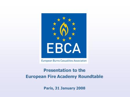Presentation to the European Fire Academy Roundtable Paris, 31 January 2008.