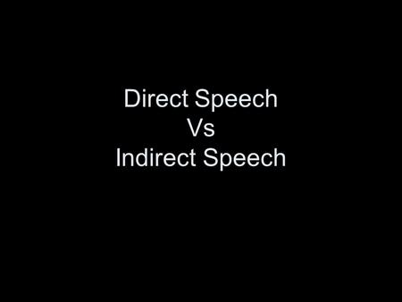 Direct Speech Vs Indirect Speech. Three Kinds of Direct Speech displays.