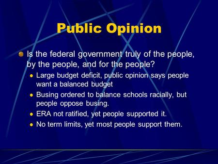 Public Opinion Is the federal government truly of the people, by the people, and for the people? Large budget deficit, public opinion says people want.