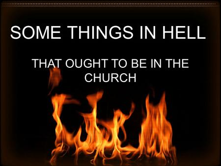 SOME THINGS IN HELL THAT OUGHT TO BE IN THE CHURCH.