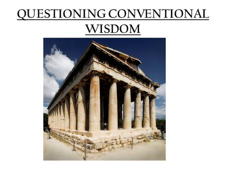 QUESTIONING CONVENTIONAL WISDOM. Read 327a – 331d – Identify the characters and their audience Identify Cephalus' view of 'justice' in his discussion.