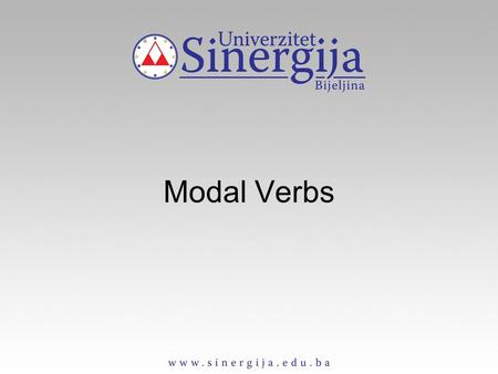 Modal Verbs. Modal verbs (defective verbs) - Common characteristics They have not all verb forms. They do not take s in the 3rd person of the present.