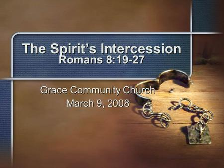 The Spirit's Intercession Romans 8:19-27 Grace Community Church March 9, 2008.