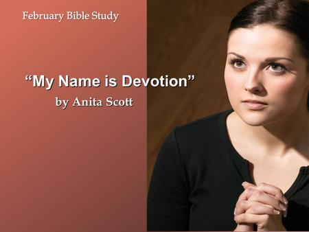 """My Name is Devotion"" by Anita Scott. ""My Name is Devotion"" By definition, devotion means, "" to be profoundly dedicated or earnestly attached to someone,"