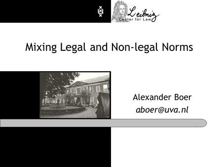 Mixing Legal and Non-legal Norms Alexander Boer