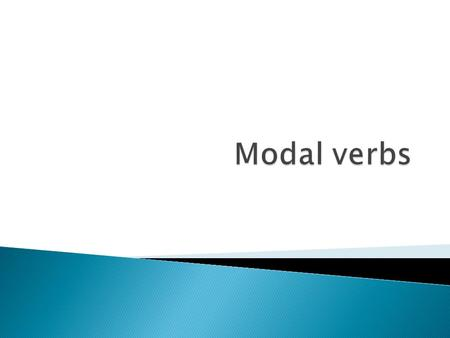  Modal verbs express a variety of moods or attitudes of the speaker towards the meaning expressed by the main verb in a clause.