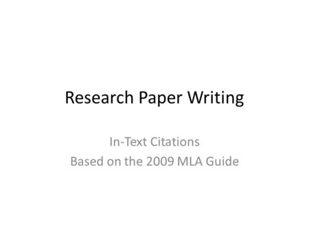 Research Paper Writing In-Text Citations Based on the 2009 MLA Guide.