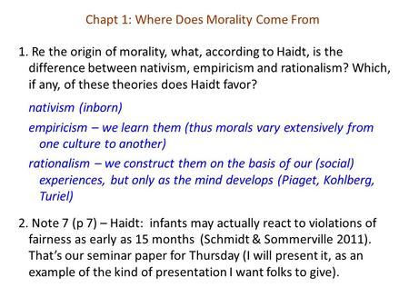 1. Re the origin of morality, what, according to Haidt, is the difference between nativism, empiricism and rationalism? Which, if any, of these theories.