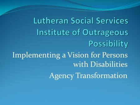 Implementing a Vision for Persons with Disabilities Agency Transformation.