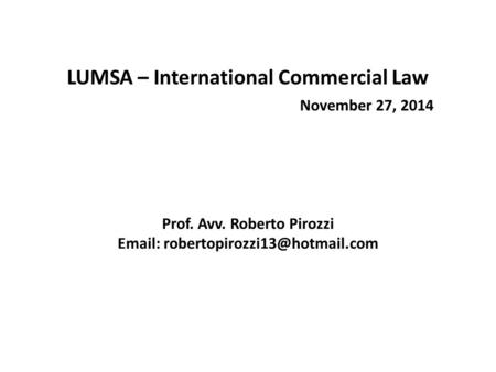 LUMSA – International Commercial Law November 27, 2014 Prof. Avv. Roberto Pirozzi