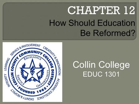 CHAPTER 12 Collin College EDUC 1301 How Should Education Be Reformed?