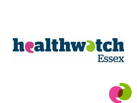 Local Healthwatch – an introduction Chartered Society of Physiotherapy – ERN Event Dr Tom Nutt, Chief Executive Officer 17 th September 2013.