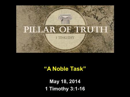 """A Noble Task"" May 18, 2014 1 Timothy 3:1-16. Introduction  Good Morning!  What kind of person did Paul suggest to Timothy makes a good leader in the."