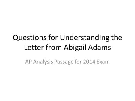 Questions for Understanding the Letter from Abigail Adams AP Analysis Passage for 2014 Exam.