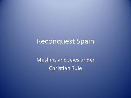 Reconquest Spain Muslims and Jews under Christian Rule.