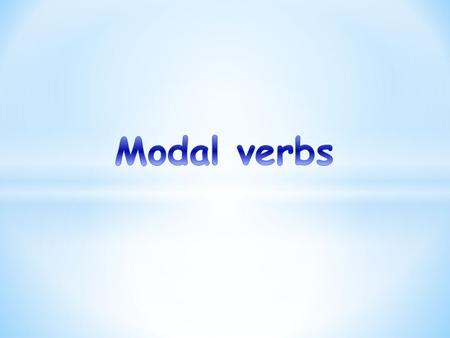 * What are modal verbs? * When do we use modals? * Special verbs and normal verbs. * Examples. * Exercise.