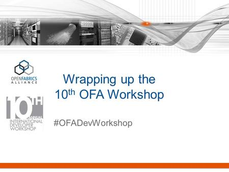Wrapping up the 10 th OFA Workshop #OFADevWorkshop.