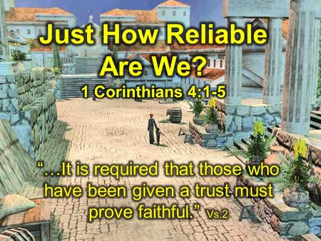 1 Corinthians 4:1-5 4:1 So then, men ought to regard us as servants of Christ and as those entrusted with the secret things of God [that is, things only.