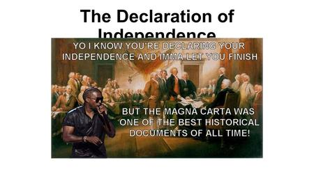 "The Declaration of Independence. To What Extent: ""The Declaration of Independence has been variously interpreted as: A bid for French support An attempt."
