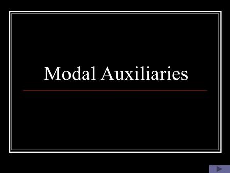 Modal Auxiliaries. Must: It can be used to express necessity, strong recommendation, or prohibition Examples: 1. Students must pass an entrance examination.
