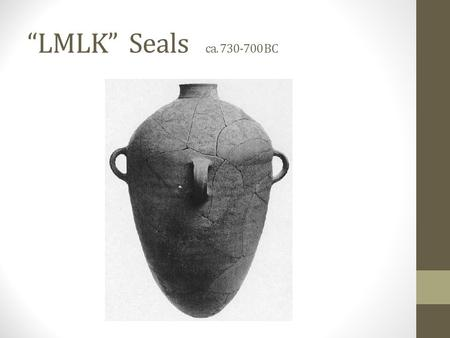 """LMLK"" Seals ca. 730-700 BC. ""This one will say, 'I am the LORD's,' another will call on the name of Jacob, and another will write on his."