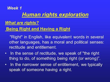 Human rights exploration What are rights? Being Right and Having a Right Right in English, like equivalent words in several other languages, has a moral.