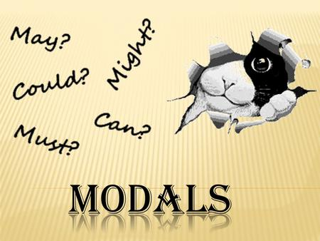  The modal auxiliaries generally express speaker's attitudes.  For example, modals can express that a speaker feels something is necessary, advisable,