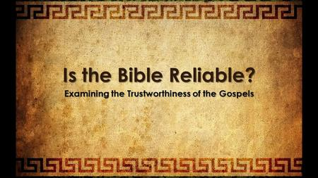 Is the Bible Reliable? Examining the Trustworthiness of the Gospels.