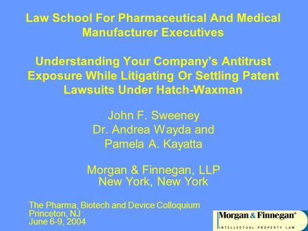 1 Law School For Pharmaceutical And Medical Manufacturer Executives Understanding Your Company's Antitrust Exposure While Litigating Or Settling Patent.