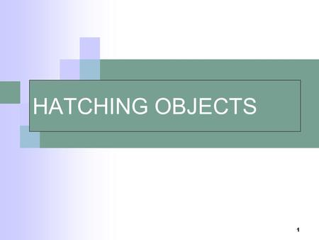 1 HATCHING OBJECTS. 2 You can hatch an enclosed area or hatch within a specified boundary using HATCH. By default, HATCH creates associative hatches that.