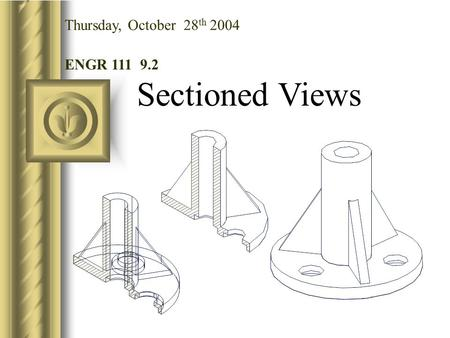 Thursday, October 28th 2004 ENGR 111 9.2 Sectioned Views.