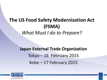 The US Food Safety Modernization Act (FSMA) What Must I do to Prepare?