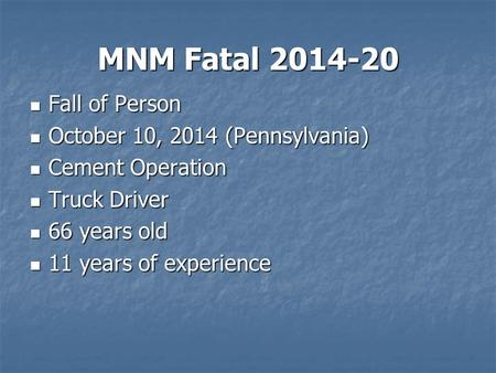 MNM Fatal 2014-20 Fall of Person Fall of Person October 10, 2014 (Pennsylvania) October 10, 2014 (Pennsylvania) Cement Operation Cement Operation Truck.