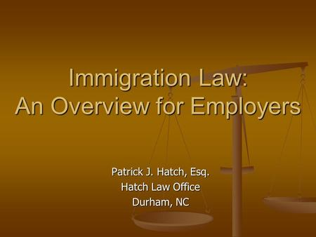 Immigration Law: An Overview for Employers Patrick J. Hatch, Esq. Hatch Law Office Durham, NC.