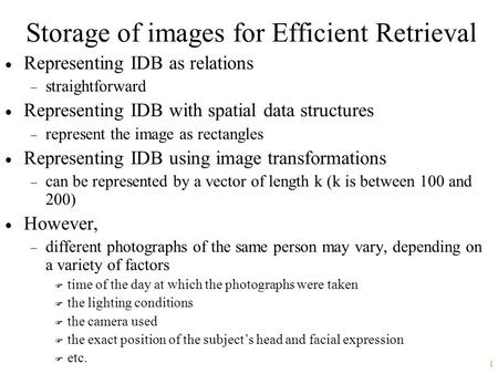 1 Storage of images for Efficient Retrieval  Representing IDB as relations  straightforward  Representing IDB with spatial data structures  represent.