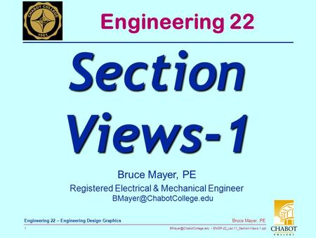 ENGR-22_Lec-11_Section-Views-1.ppt 1 Bruce Mayer, PE Engineering 22 – Engineering Design Graphics Bruce Mayer, PE Registered Electrical.