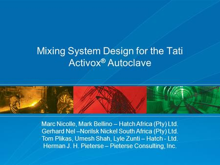 Mixing System Design for the Tati Activox ® Autoclave Marc Nicolle, Mark Bellino – Hatch Africa (Pty) Ltd. Gerhard Nel –Norilsk Nickel South Africa (Pty)