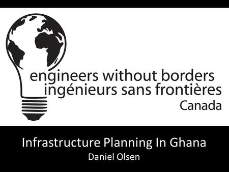 Infrastructure Planning In Ghana Daniel Olsen. What's wrong with this picture?