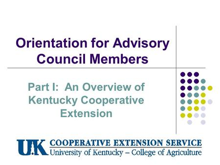 Orientation for Advisory Council Members Part I: An Overview of Kentucky Cooperative Extension.
