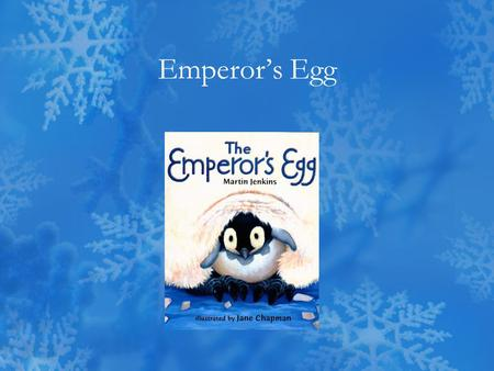 Emperor's Egg. My Father's Feet by Judy Sierra To keep myself up off the ice, I find my father's feet are nice. I snuggle in his belly fluff. And that's.