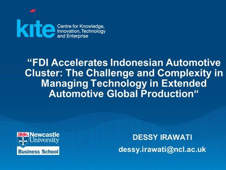 """FDI Accelerates Indonesian Automotive Cluster: The Challenge and Complexity in Managing Technology in Extended Automotive Global Production"" DESSY IRAWATI."