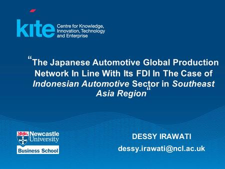 """ The Japanese Automotive Global Production Network In Line With Its FDI In The Case of Indonesian Automotive Sector in Southeast Asia Region "" DESSY IRAWATI."