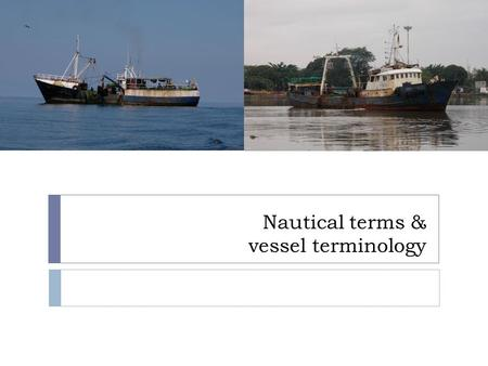 Nautical terms & vessel terminology