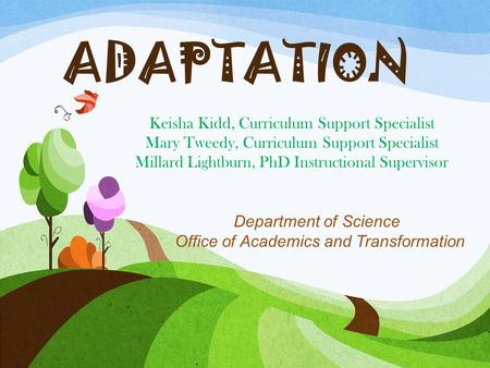 ADAPTATION Keisha Kidd, Curriculum Support Specialist Mary Tweedy, Curriculum Support Specialist Millard Lightburn, PhD Instructional Supervisor Department.