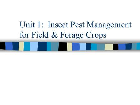 Unit 1: Insect Pest Management for Field & Forage Crops.