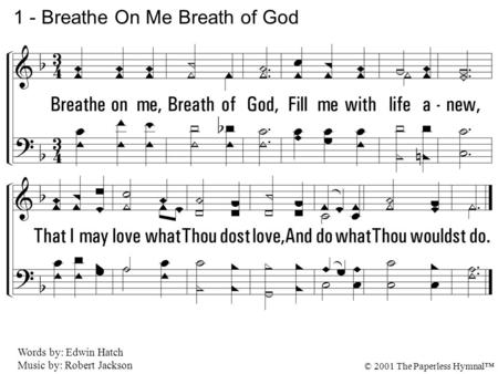 1. Breathe on me, Breath of God, Fill me with life anew, That I may love what Thou dost love, And do what Thou wouldst do. 1 - Breathe On Me Breath of.