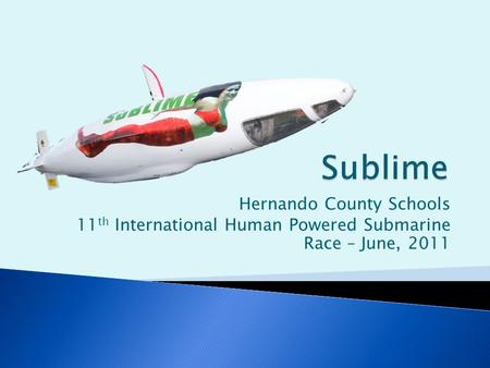 Hernando County Schools 11 th International Human Powered Submarine Race – June, 2011.