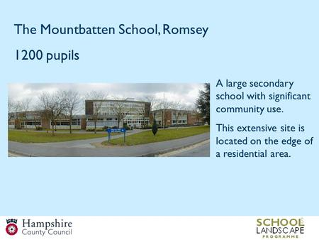 A large secondary school with significant community use. This extensive site is located on the edge of a residential area. The Mountbatten School, Romsey.