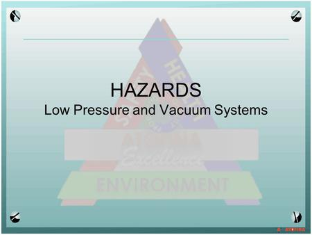 HAZARDS Low Pressure and Vacuum Systems